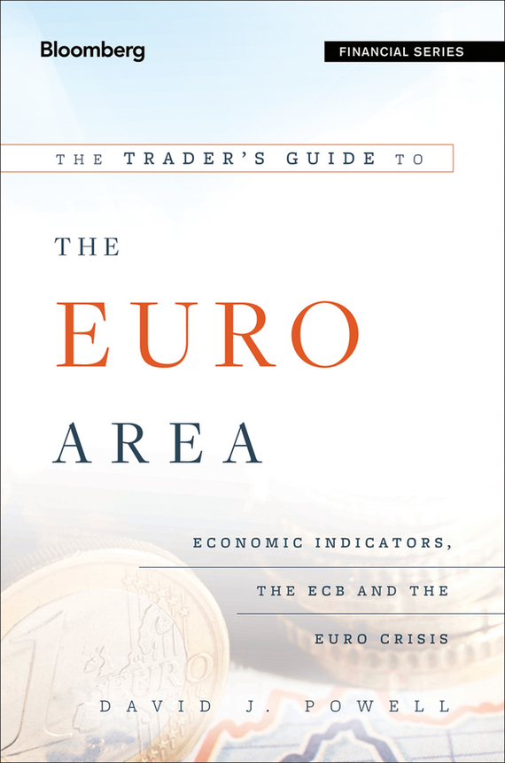 David Powell J. The Trader's Guide to the Euro Area. Economic Indicators, the ECB and the Euro Crisis