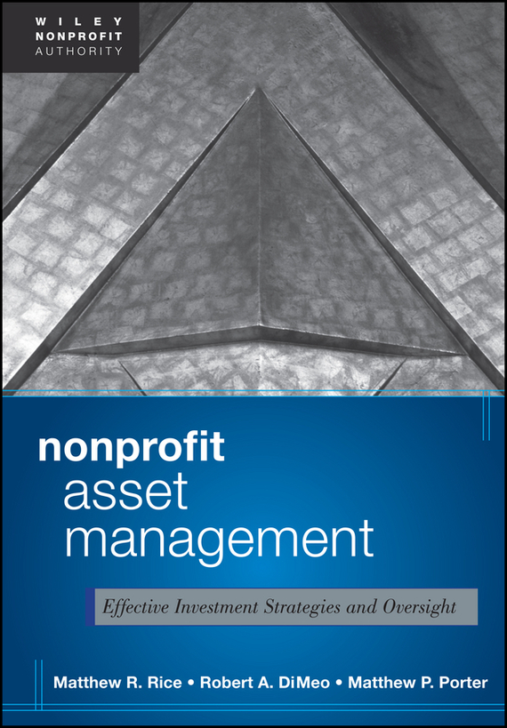 Matthew  Rice Nonprofit Asset Management. Effective Investment Strategies and Oversight barbara weber infrastructure as an asset class investment strategies project finance and ppp