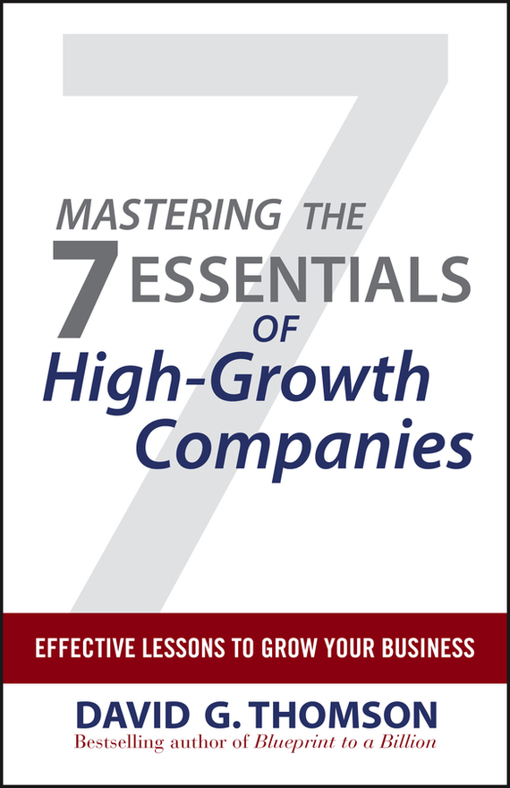 David Thomson G. Mastering the 7 Essentials of High-Growth Companies. Effective Lessons to Grow Your Business growth of telecommunication services