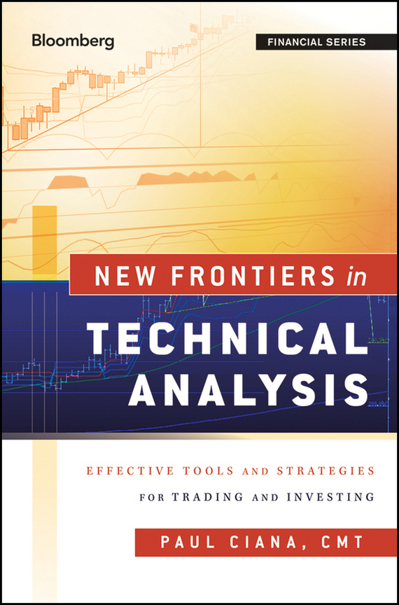 Paul Ciana New Frontiers in Technical Analysis. Effective Tools and Strategies for Trading and Investing ISBN: 9780470879085