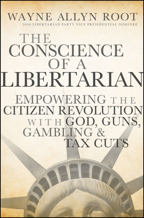 Wayne Root Allyn The Conscience of a Libertarian. Empowering the Citizen Revolution with God, Guns, Gold and Tax Cuts ISBN: 9780470528778 root and canal morphology of third molar