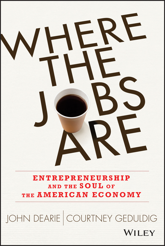 John Dearie Where the Jobs Are. Entrepreneurship and the Soul of the American Economy john dearie where the jobs are entrepreneurship and the soul of the american economy