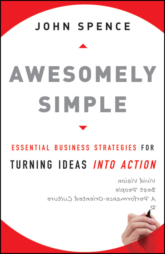 John Spence Awesomely Simple. Essential Business Strategies for Turning Ideas Into Action ISBN: 9780470504482 jim hornickel negotiating success tips and tools for building rapport and dissolving conflict while still getting what you want