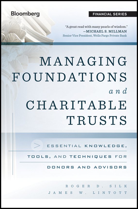 James Lintott W. Managing Foundations and Charitable Trusts. Essential Knowledge, Tools, and Techniques for Donors and Advisors