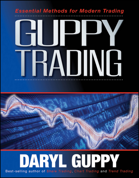 Daryl  Guppy Guppy Trading. Essential Methods for Modern Trading цена и фото
