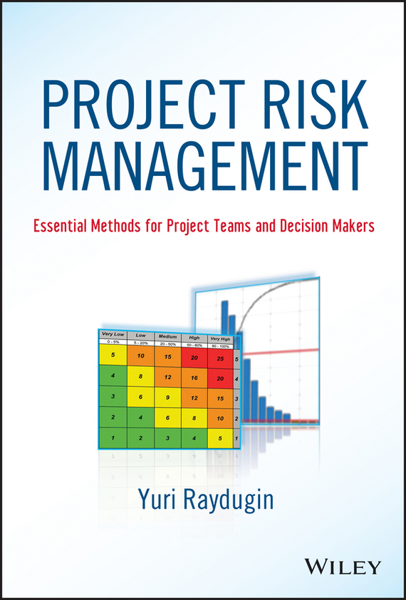 Yuri Raydugin Project Risk Management. Essential Methods for Project Teams and Decision Makers david r pierce jr project scheduling and management for construction