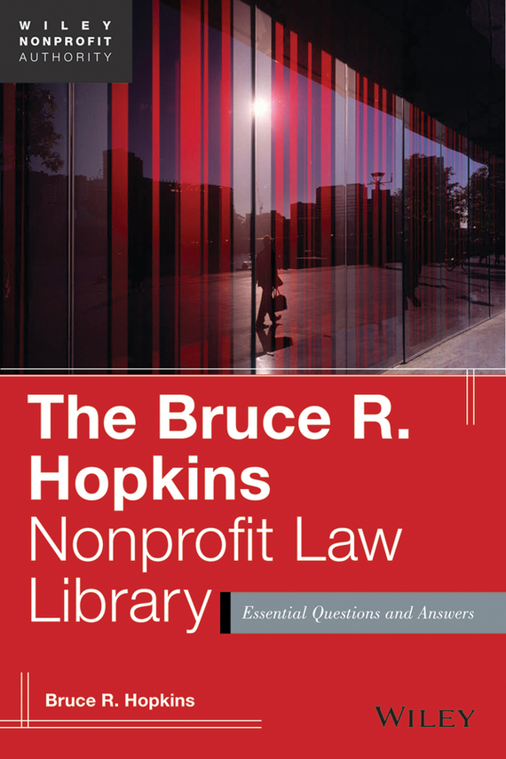 Bruce Hopkins R. The Bruce R. Hopkins Nonprofit Law Library. Essential Questions and Answers bruce hopkins r private foundation law made easy