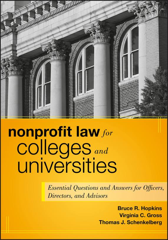 Bruce Hopkins R. Nonprofit Law for Colleges and Universities. Essential Questions and Answers for Officers, Directors, and Advisors bruce hopkins r private foundation law made easy
