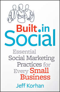 Jeff  Korhan - Built-In Social. Essential Social Marketing Practices for Every Small Business