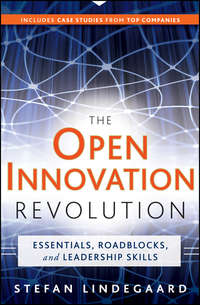 Stefan  Lindegaard - The Open Innovation Revolution. Essentials, Roadblocks, and Leadership Skills