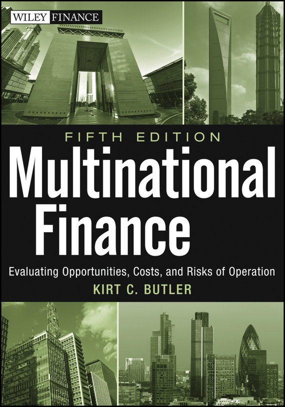 Kirt Butler C. Multinational Finance. Evaluating Opportunities, Costs, and Risks of Operations dr lessard lessard international financial management – theory and application paper only