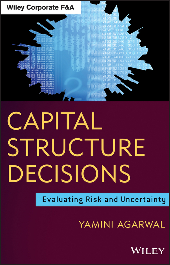 Yamini Agarwal Capital Structure Decisions. Evaluating Risk and Uncertainty yamini agarwal capital structure decisions evaluating risk and uncertainty