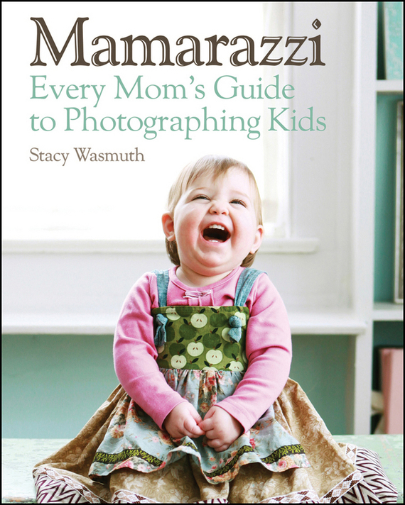 Stacy  Wasmuth Mamarazzi. Every Mom's Guide to Photographing Kids every набор чехлов для дивана every цвет горчичный