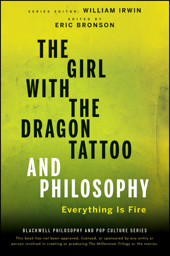 цена на William Irwin The Girl with the Dragon Tattoo and Philosophy. Everything Is Fire