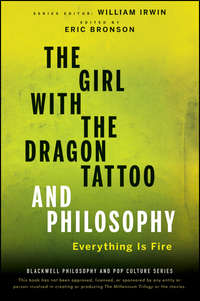 William  Irwin - The Girl with the Dragon Tattoo and Philosophy. Everything Is Fire