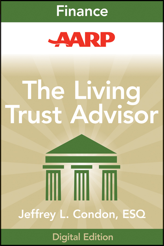 Jeffrey Condon L. AARP The Living Trust Advisor. Everything You Need to Know about Your Living Trust