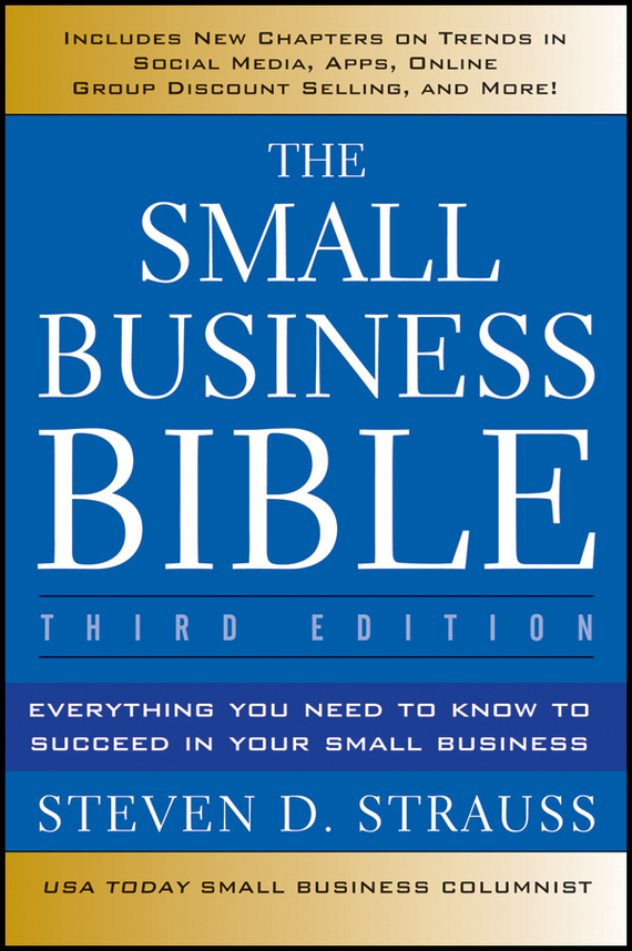 Steven Strauss D. The Small Business Bible. Everything You Need to Know to Succeed in Your Small Business