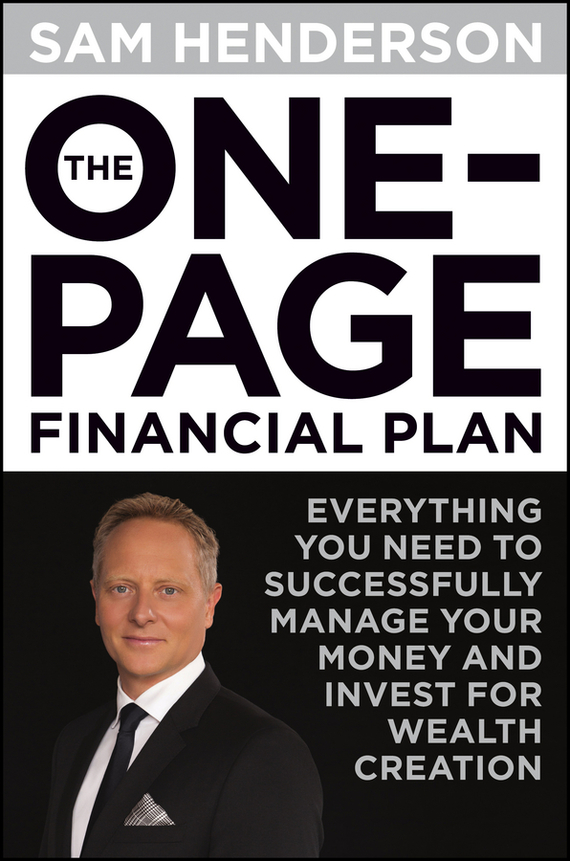Sam Henderson The One Page Financial Plan. Everything You Need to Successfully Manage Your Money and Invest for Wealth Creation tim kochis managing concentrated stock wealth an advisor s guide to building customized solutions