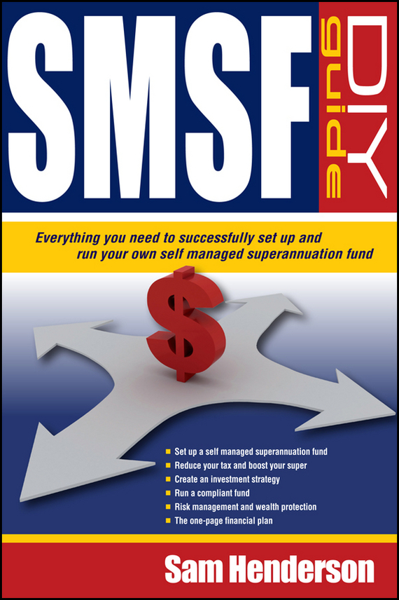 Sam  Henderson SMSF DIY Guide. Everything you need to successfully set up and run your own Self Managed Superannuation Fund what you need to know about project management