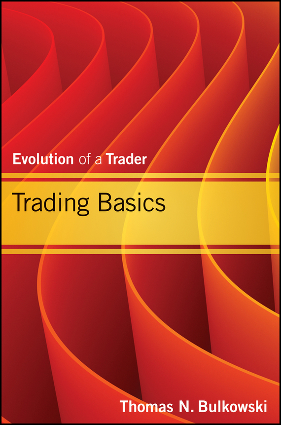Thomas Bulkowski N. Trading Basics. Evolution of a Trader josh dipietro day trading stocks the wall street way a proprietary method for intra day and swing trading