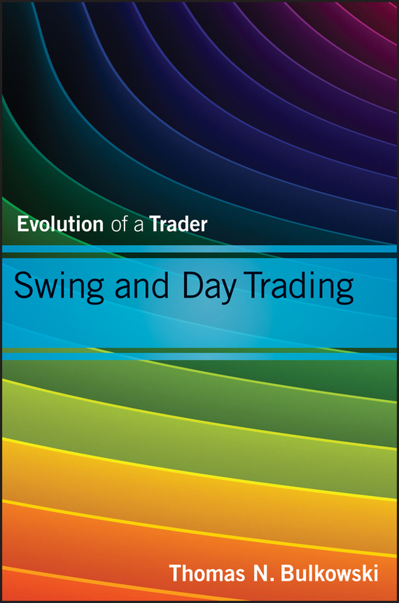 Thomas Bulkowski N. Swing and Day Trading. Evolution of a Trader josh dipietro day trading stocks the wall street way a proprietary method for intra day and swing trading