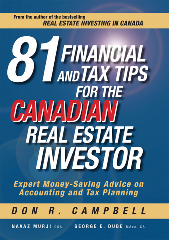 81 Financial and Tax Tips for the Canadian Real Estate Investor. Expert Money-Saving Advice on Accounting and Tax Planning