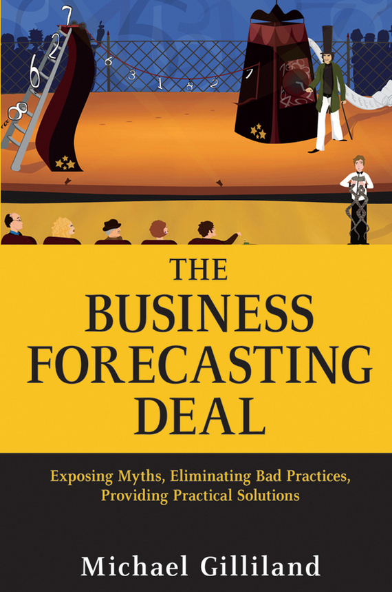 Michael Gilliland The Business Forecasting Deal. Exposing Myths, Eliminating Bad Practices, Providing Practical Solutions consequences detection and forecasting with autocorrelated errors