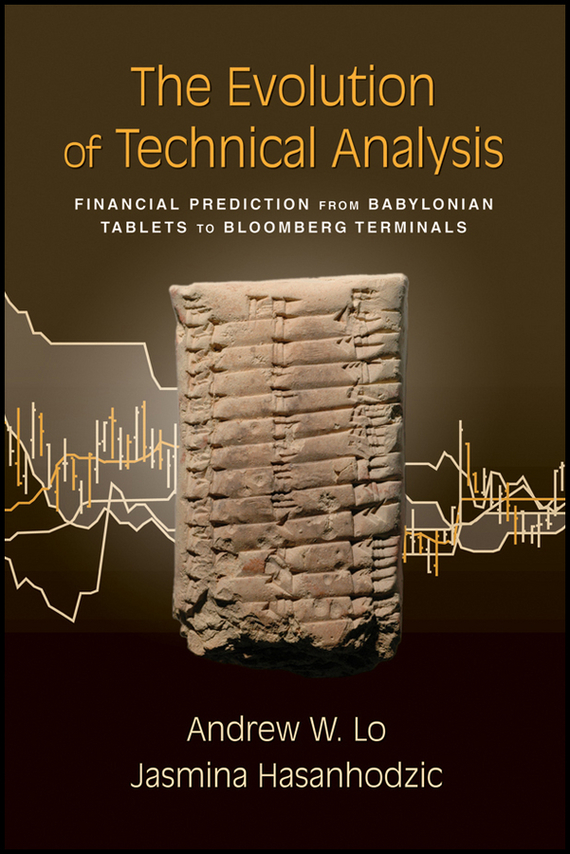 Jasmina  Hasanhodzic The Evolution of Technical Analysis. Financial Prediction from Babylonian Tablets to Bloomberg Terminals morusu siva sankar financial analysis of the tirupati co operative bank limited
