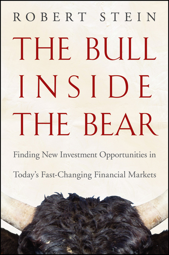 Robert Stein The Bull Inside the Bear. Finding New Investment Opportunities in Today's Fast-Changing Financial Markets new in stock lda10 24s12
