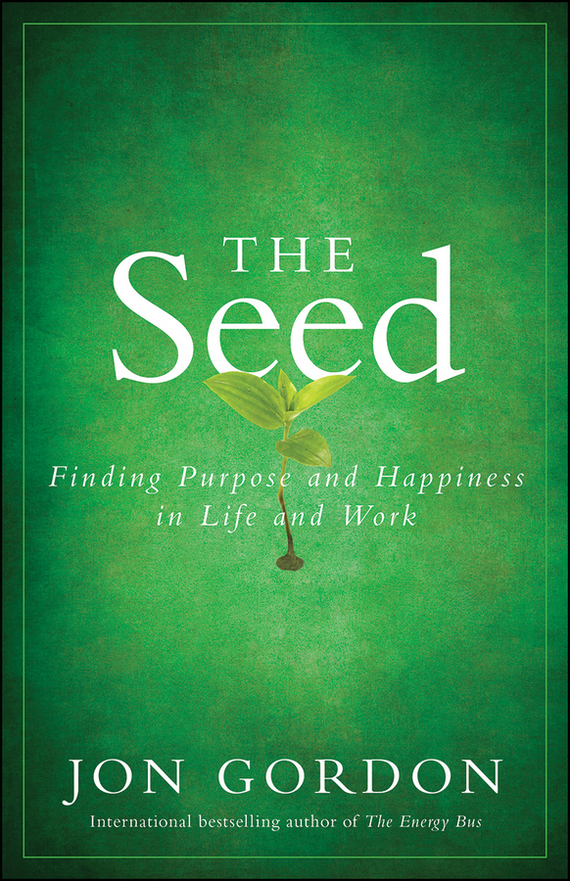 Jon Gordon The Seed. Finding Purpose and Happiness in Life and Work ISBN: 9781118090244 seed dormancy and germination