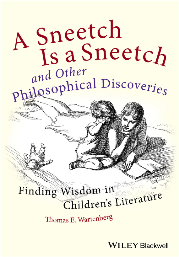Thomas Wartenberg E. A Sneetch is a Sneetch and Other Philosophical Discoveries. Finding Wisdom in Children's Literature