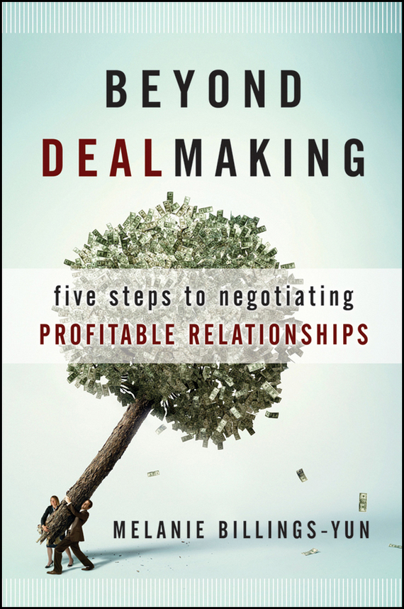 Melanie Billings-Yun Beyond Dealmaking. Five Steps to Negotiating Profitable Relationships to the back of beyond