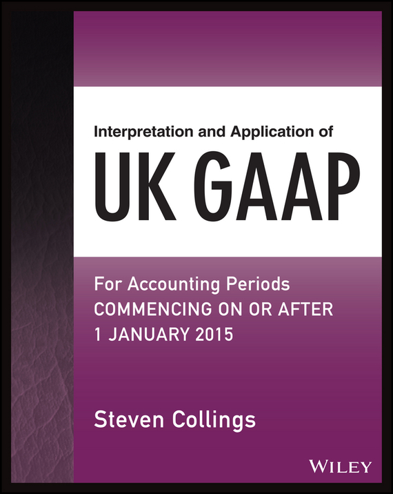 Steven Collings Interpretation and Application of UK GAAP. For Accounting Periods Commencing On or After 1 January 2015 convergence of ifrs and us gaap