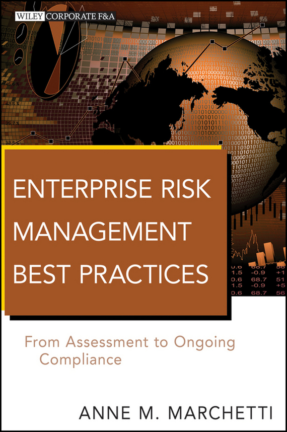 Anne Marchetti M. Enterprise Risk Management Best Practices. From Assessment to Ongoing Compliance biotechnology and safety assessment