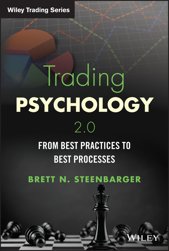 Brett Steenbarger N. Trading Psychology 2.0. From Best Practices to Best Processes, цена и фото