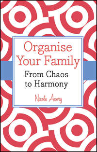 Nicole  Avery - Organise Your Family. From Chaos to Harmony
