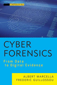 Frederic  Guillossou - Cyber Forensics. From Data to Digital Evidence