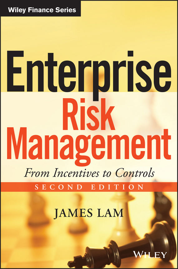 James  Lam Enterprise Risk Management. From Incentives to Controls sim segal corporate value of enterprise risk management the next step in business management