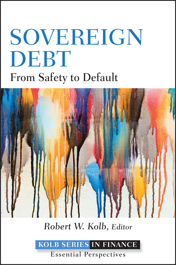 Robert Kolb W. Sovereign Debt. From Safety to Default credit and risk analysis by banks