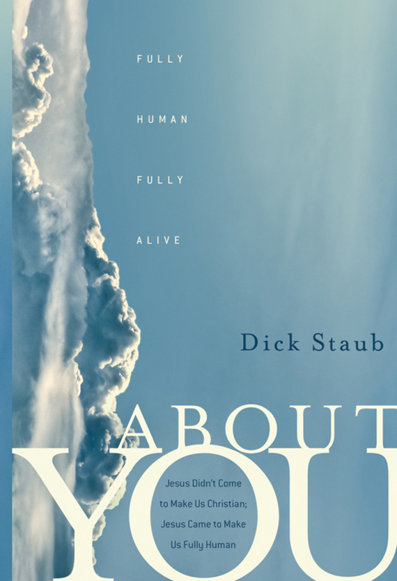 Dick  Staub About You. Fully Human, Fully Alive richard rohr falling upward a spirituality for the two halves of life