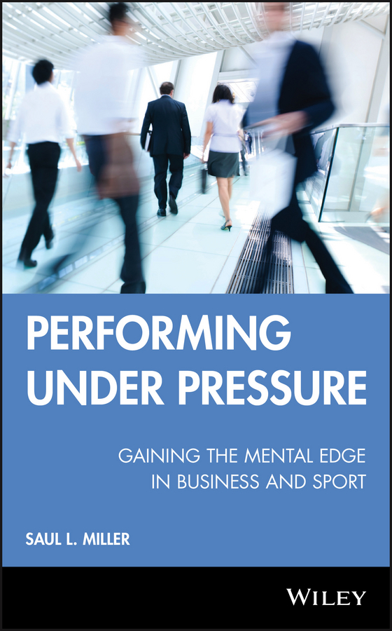 Saul Miller L. Performing Under Pressure. Gaining the Mental Edge in Business and Sport oudiniao sports and leisure shoes