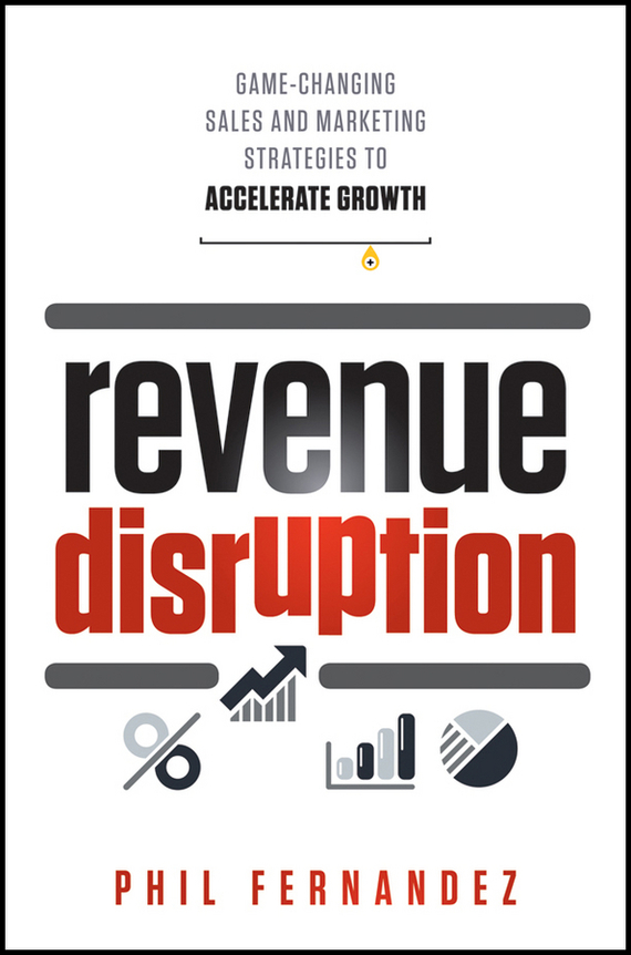 Phil Fernandez Revenue Disruption. Game-Changing Sales and Marketing Strategies to Accelerate Growth рекламный стенд revenue producing activities 80x180