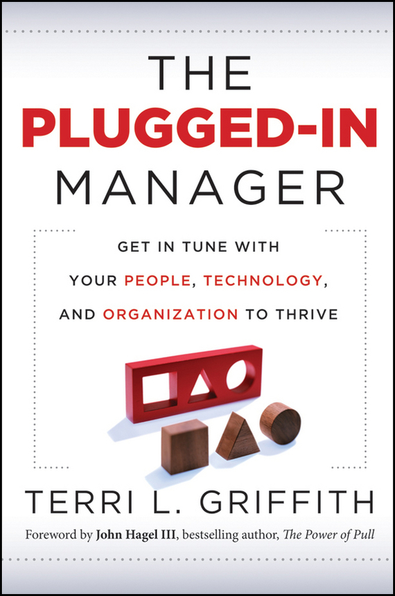 Terri Griffith L The Plugged-In Manager. Get in Tune with Your People, Technology, and Organization to Thrive managing imaginary organizations a new perspectives on business