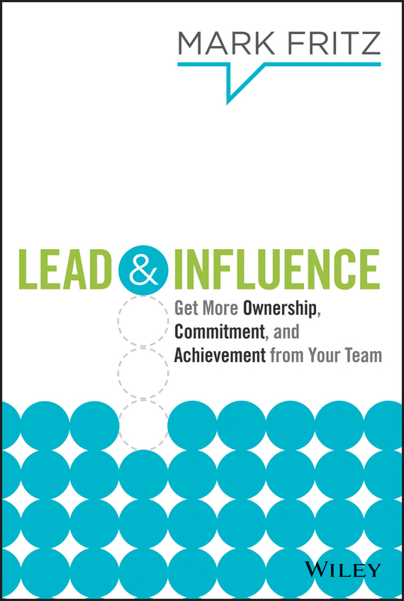 Mark Fritz Lead & Influence. Get More Ownership, Commitment, and Achievement From Your Team the will to lead