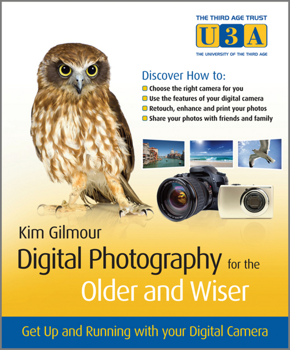 Kim Gilmour Digital Photography for the Older and Wiser. Get Up and Running with Your Digital Camera chris bucher black and white digital photography photo workshop