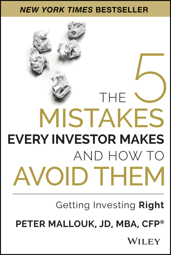 Peter Mallouk The 5 Mistakes Every Investor Makes and How to Avoid Them. Getting Investing Right paul barshop capital projects what every executive needs to know to avoid costly mistakes and make major investments pay off