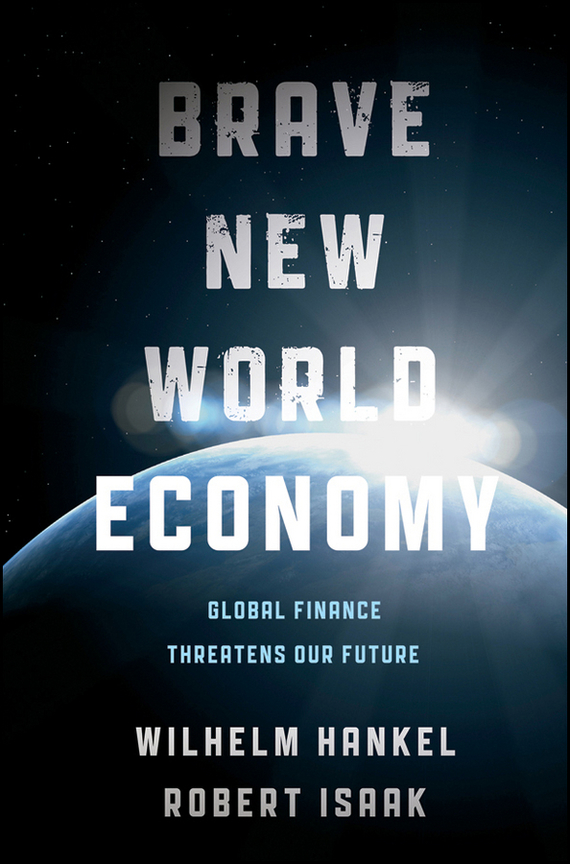 Wilhelm Hankel Brave New World Economy. Global Finance Threatens Our Future ISBN: 9781118036860