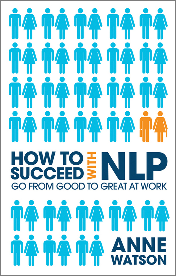 Anne Watson How to Succeed with NLP. Go from Good to Great at Work комплект постельного белья picci muffin letters кремовый i1597 09