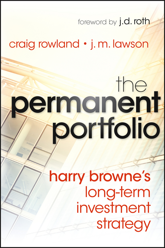 Craig  Rowland The Permanent Portfolio. Harry Browne's Long-Term Investment Strategy charles d ellis capital the story of long term investment excellence