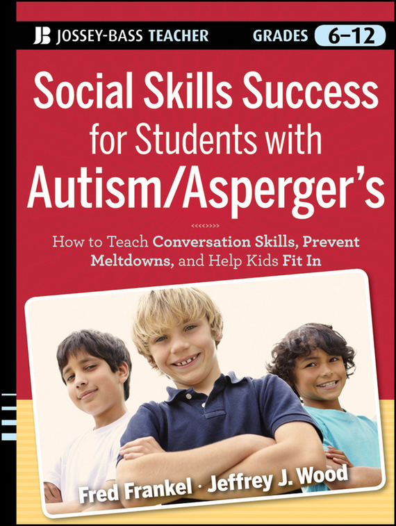 Fred  Frankel Social Skills Success for Students with Autism / Asperger's. Helping Adolescents on the Spectrum to Fit In sandip chakraborty adolescents and youth health in india